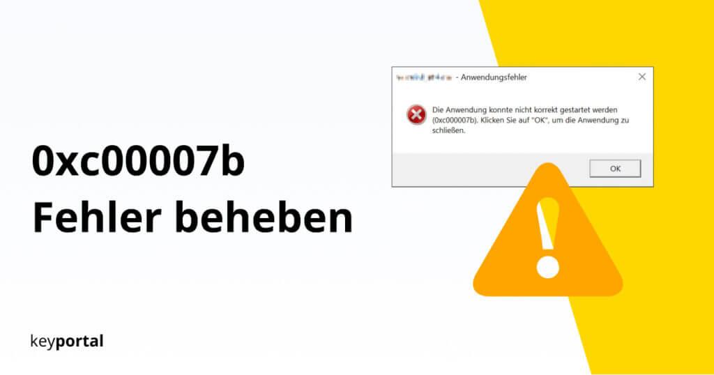 Lösung für Windows Fehler 0xc000007b finden
